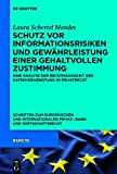 Schutz vor Informationsrisiken und Gewährleistung einer gehaltvollen Zustimmung: Eine Analyse der Rechtmäßigkeit der Datenverarbeitung im Privatrecht ... Privat-, Bank- und Wirtschaftsrecht, Band 55)