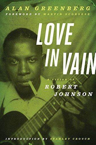 Love in Vain: A Vision of Robert Johnson por Alan Greenberg