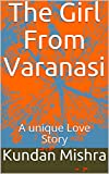 The Girl From Varanasi: A unique Love Story