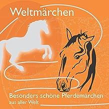 Fabelhaft schöne Pferdemärchen aus aller Welt.: Märchen für Weltkinder (Weltmärchen)