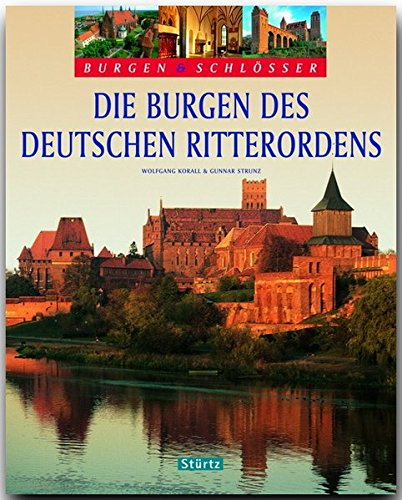 Die Burgen des Deutschen Ritterordens (Burgen & Schlösser)
