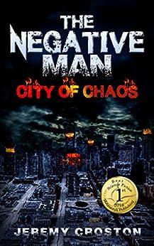 The Negative Man: City of Chaos (Pacific Station Vigilante Book 1) (English Edition) di [Croston, Jeremy]
