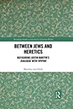 Between Jews and Heretics: Refiguring Justin Martyr's Dialogue with Trypho (Routledge Studies in the Early Christian World)