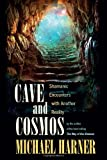 Cave and Cosmos: Shamanic Encounters with Spirits and Heavens