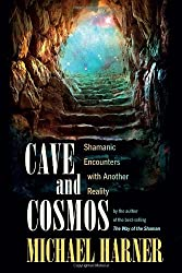 Cave and Cosmos: Shamanic Encounters with Another Reality.