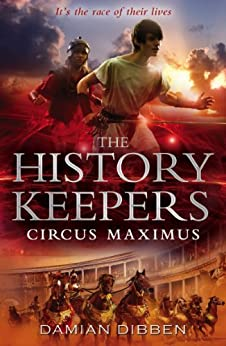 The  History Keepers: Circus Maximus (The History Keepers Book 2) by [Dibben, Damian]