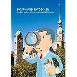 Dortmund entdecken: Schätze und Geschichten aus dem Mittelalter (Dortmunder Mittelalter-Forschungen)