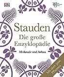 Stauden - Die große Enzyklopädie: Merkmale und Anbau. Mit über 5.000 Pflanzen