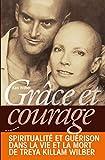Grâce et courage - Spiritualité et guérison dans la vie et la mort de Treya Killam Wilber