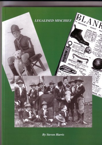 Legalised Mischief: A History of the Scout Movement from a Grassroots Perspective: Vol. 1 by Steven Harris (2006-12-01)