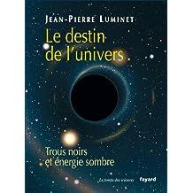 Le destin de l'univers: Trous noirs et énregie sombre