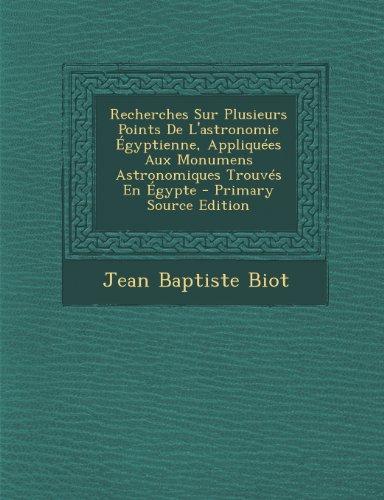 Recherches Sur Plusieurs Points de L'Astronomie Egyptienne, Appliquees Aux Monumens Astronomiques Trouves En Egypte