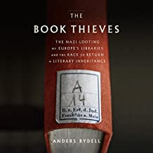 The Book Thieves: The Nazi Looting of Europe's Libraries and the Race to Return a Literary Inheritance