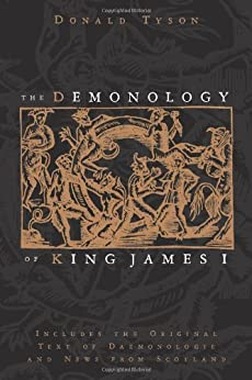 The Demonology of King James I: Includes the Original Text of Daemonologie and News from Scotland by [Tyson, Donald]