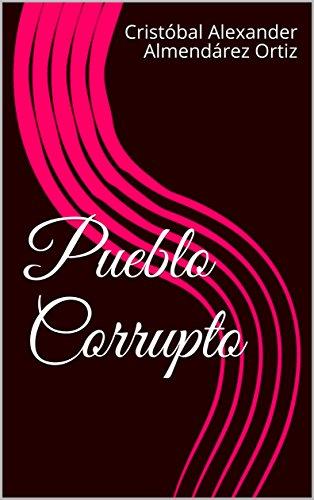 Pueblo Corrupto por Cristóbal Alexander Almendárez Ortiz