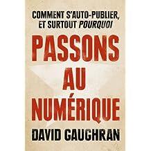 Passons au numérique : comment s'auto-publier et surtout pourquoi (French Edition)