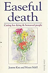Easeful Death: Caring For Dying & Bereaved People: Caring for Dying and Bereaved People