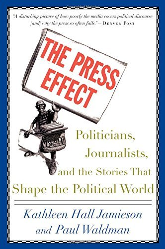 The Press Effect: Politicians, Journalists, and the Stories that Shape the Political World by Kathleen Hall Jamieson (2004-04-08)