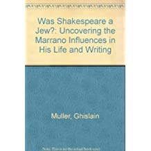 Was Shakespeare a Jew?: Uncovering the Marrano Influences in His Life and Writing