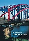Image de Die Ruhrbrücken: Von der Quelle bis zur Mündung zwischen Einst und Jetzt