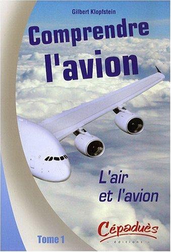 Descargar Libro Comprendre l'avion : Tome 1, L'air et l'avion de Gilbert Klopfstein
