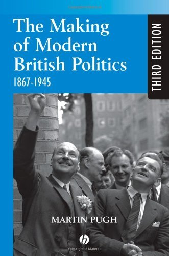 The Making of Modern British Politics: 1867 - 1945