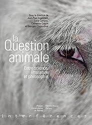 La question animale: Entre science, littérature et philosophie (Interférences)