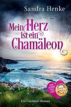 Mein Herz ist ein Chamäleon: Ein Cornwall-Roman (From Sandra with Love) von [Henke, Sandra]