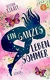Ein ganzes Leben Sommer (Liebe) von Bettina Kiraly