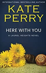 Here With You: A Laurel Heights Novel (Volume 8) by Kate Perry (2013-06-29)