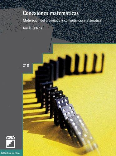 Conexiones matemáticas: Motivación del alumnado y competencia matemática (BIBLIOTECA DE UNO) por Tomás Ortega del Rincón