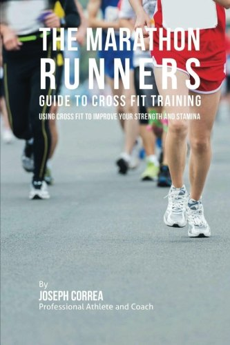 the-marathon-runners-guide-to-cross-fit-training-using-cross-fit-to-improve-your-strength-and-stamin