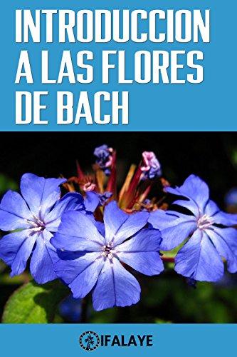 INTRODUCCION A LAS FLORES DE BACH por Ifalaye Books