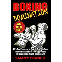 Boxing Domination: A 21-Day Program to Psych-Out, Confuse, Frustrate, and Beat Your Opponent in Boxing and Mixed Martial Arts (English Edition)