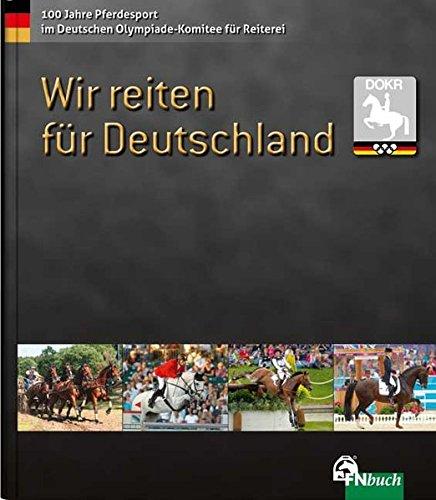 Wir reiten für Deutschland: 100 Jahre Pferdesport im Deutschen Olympiade Komitee für Reiterei