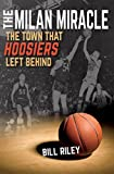 Front cover for the book The Milan Miracle: The Town that Hoosiers Left Behind by Bill Riley