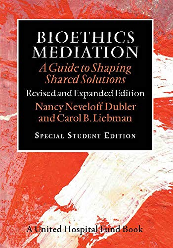 Bioethics Mediation: A Guide to Shaping Shared Solutions, Revised and Expanded Edition (English Edition)