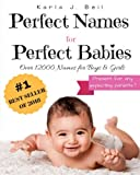 Perfect Names for Perfect Babies: Your best source for names with over 12000 to choose from! (Complete A-Z guide with trending names and country of ... American, Spanish, Italian and much more!)
