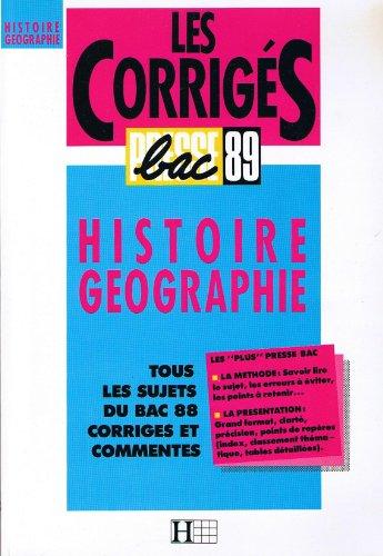 LES CORRIGES PRESSE BAC 89 HISTOIRE GEOGRAPHIE TOUS LES SUJETS DU BAC 88 CORRIGES ET COMMENTES HACHETTE
