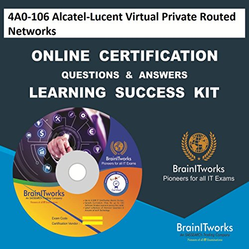 4A0-106 Alcatel-Lucent Virtual Private Routed Networks Online Certification Learning Made Easy -