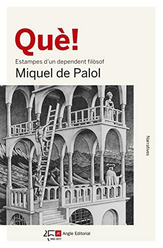 Què!: Estampes d'un dependent filòsof (Catalan Edition) por Miquel de Palol