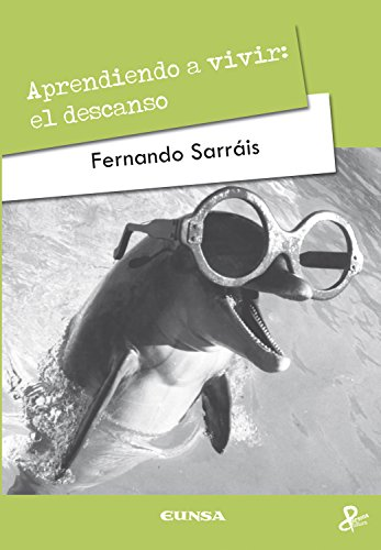 Aprendiendo a vivir: el descanso (Persona y cultura) por Fernando Sarrais