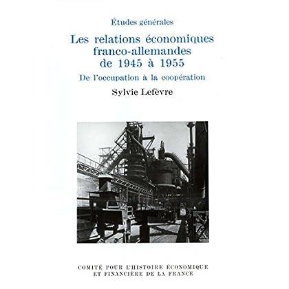 Les relations économiques franco-allemandes de 1945 à 1955: De l'occupation à la coopération (Histoire économique et financière - XIXe-XXe)