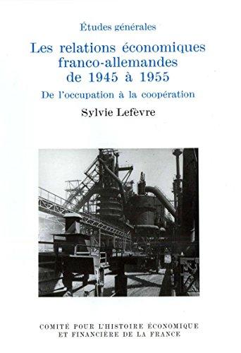 Les relations économiques franco-allemandes de 1945 à 1955: De l'occupation à la coopération (Histoire économique et financière - XIXe-XXe) par Sylvie Lefèvre