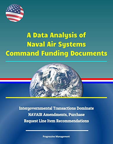 A Data Analysis of Naval Air Systems Command Funding Documents - Intergovernmental Transactions Dominate NAVAIR Amendments, Purchase Request Line Item Recommendations (English Edition)