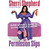 Permission Slips: Every Woman's Guide to Giving Herself a Break (English Edition)