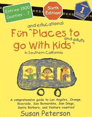 Fun and educational places to go with kids and adults in Southern California: A comprehensive guide through Los Angeles, Orange, Riverside, San ... Diego, Santa Barbara, and Ventura Counties