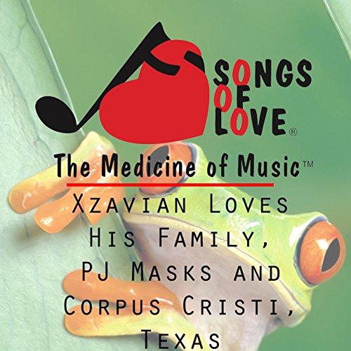 Xzavian Loves His Family, Pj Masks and Corpus Cristi, Texas