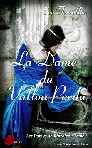 La Dame du vallon perdu: Les dames de Riprole, Tome I par [Terrellon, Eve]