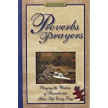 Proverbs Prayers-Praying the Wisdom of the Proverbs Into Your Life...Every Day! by John Mason (1999-10-31)